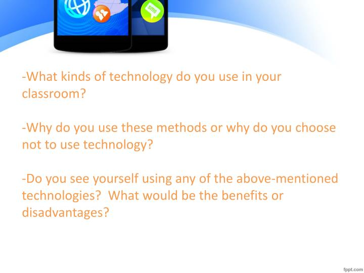 -What kinds of technology do you use in your classroom?