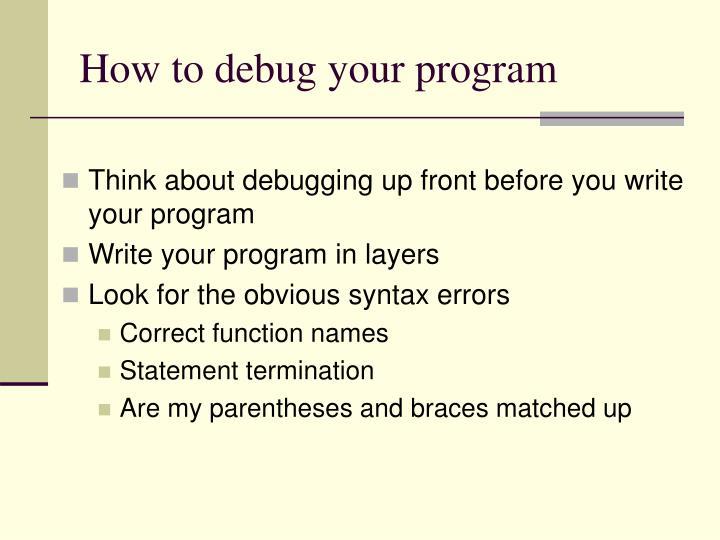 How to debug your program