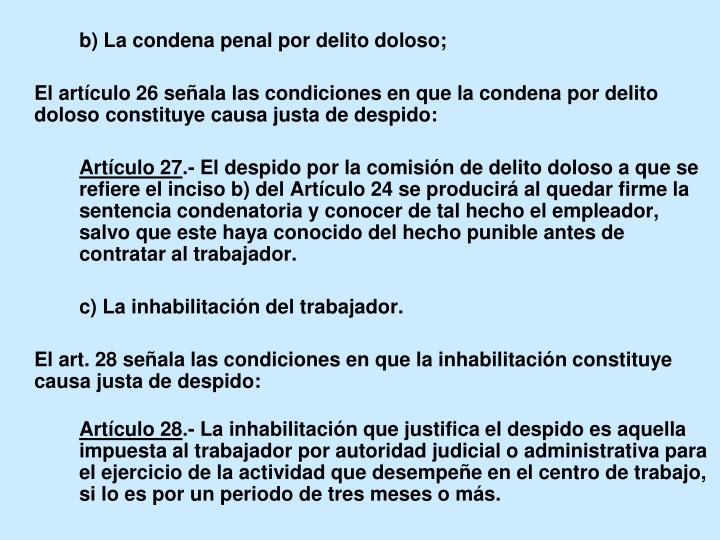 b) La condena penal por delito doloso;