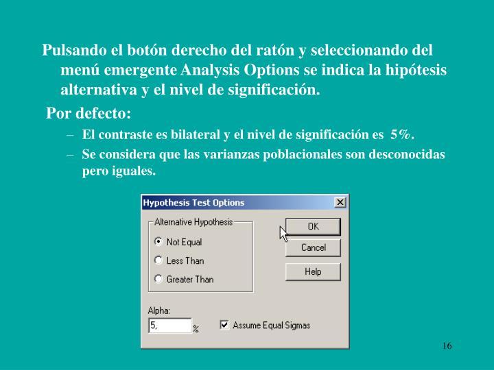 Pulsando el botón derecho del ratón y seleccionando del menú emergente Analysis Options se indica la hipótesis alternativa y el nivel de significación.