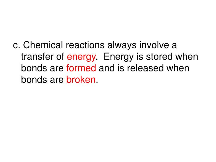 c. Chemical reactions always involve a transfer of