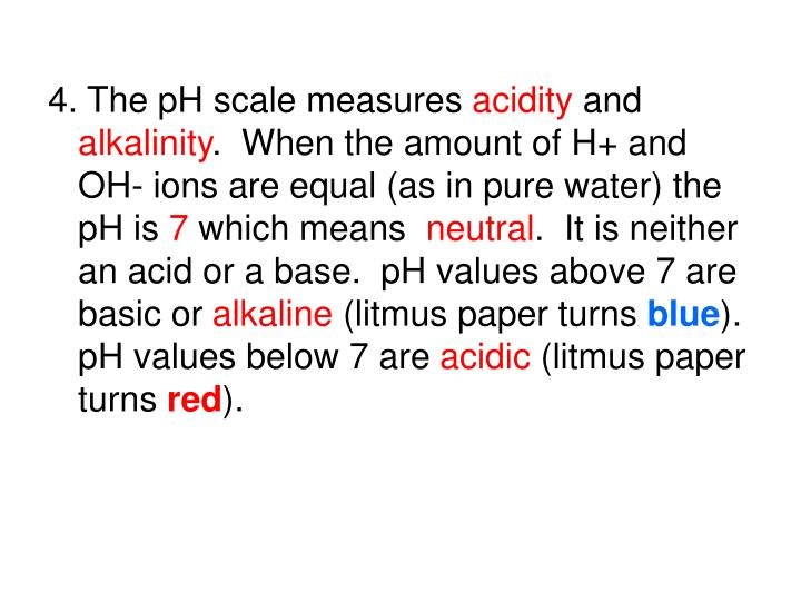 4. The pH scale measures