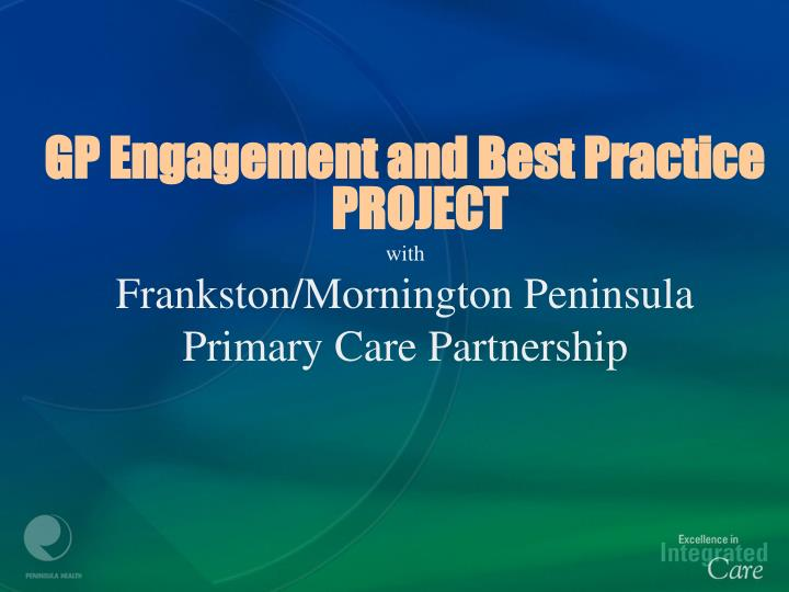 GP Engagement and Best Practice  PROJECT