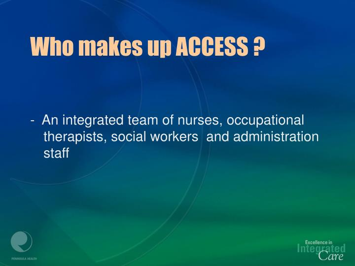 Who makes up ACCESS ?