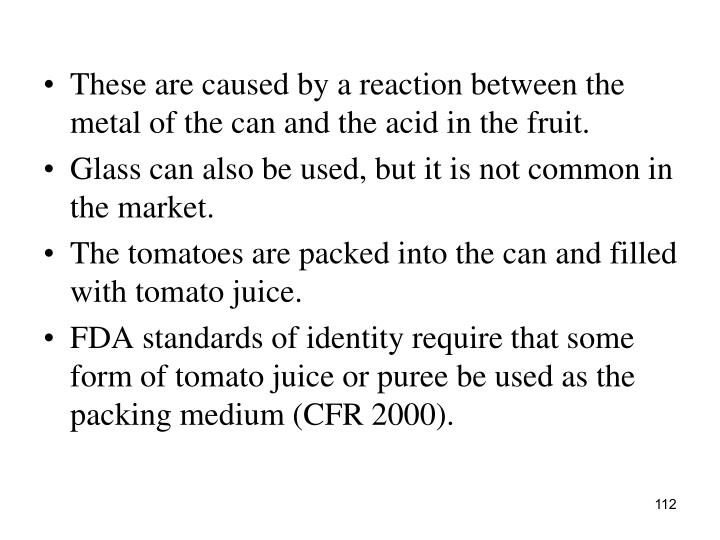 These are caused by a reaction between the metal of the can and the acid in the fruit.
