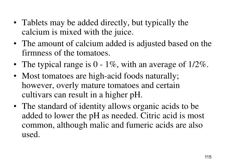 Tablets may be added directly, but typically the calcium is mixed with the juice.