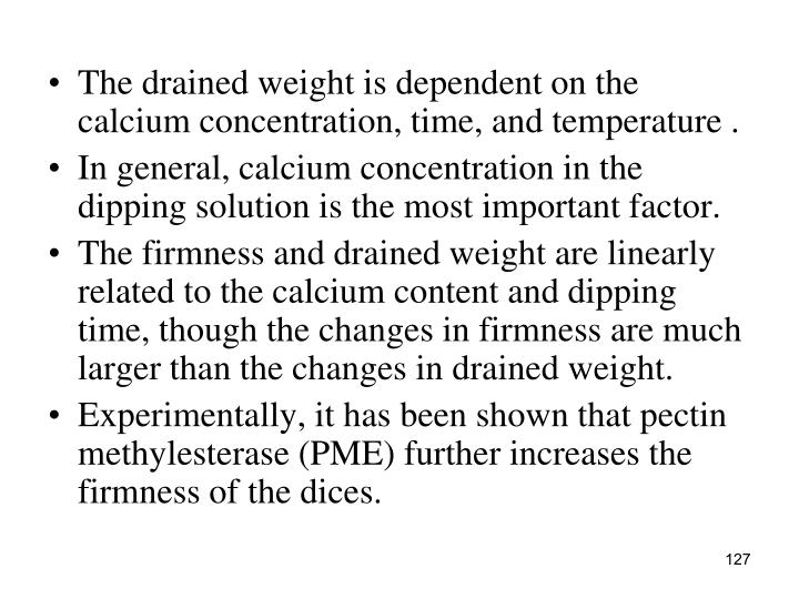 The drained weight is dependent on the calcium concentration, time, and temperature .