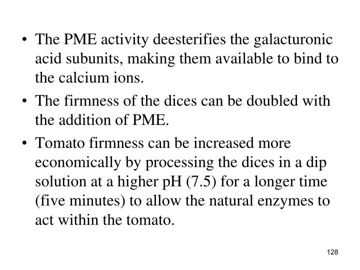The PME activity deesterifies the galacturonic acid subunits, making them available to bind to the calcium ions.