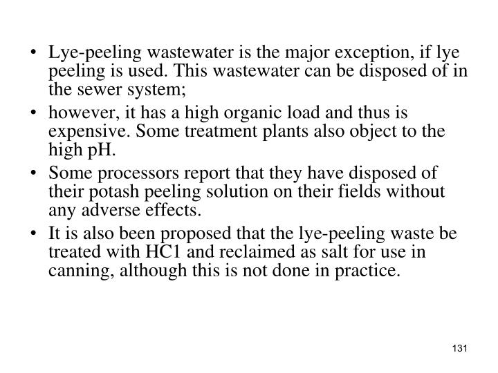Lye-peeling wastewater is the major exception, if lye peeling is used. This wastewater can be disposed of in the sewer system;