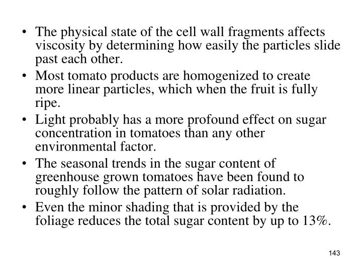The physical state of the cell wall fragments affects viscosity by determining how easily the particles slide past each other.