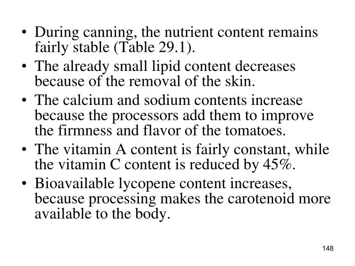 During canning, the nutrient content remains fairly stable (Table 29.1).