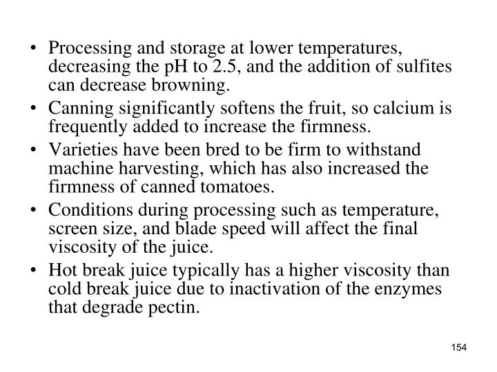 Processing and storage at lower temperatures, decreasing the pH to 2.5, and the addition of sulfites can decrease browning.