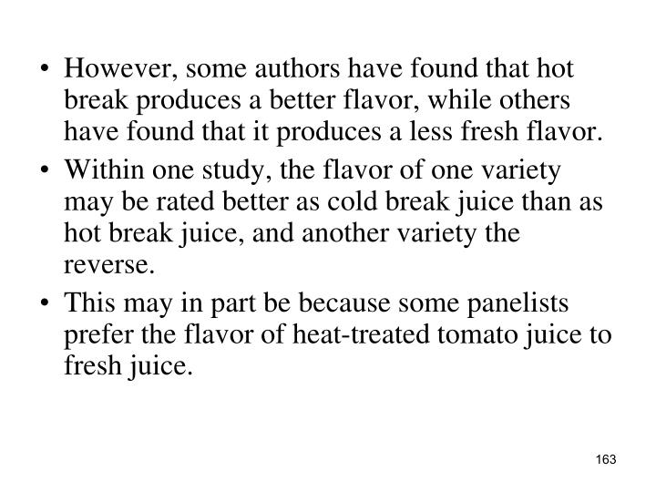 However, some authors have found that hot break produces a better flavor, while others have found that it produces a less fresh flavor.