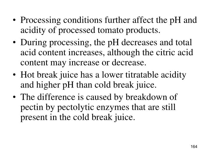 Processing conditions further affect the pH and acidity of processed tomato products.