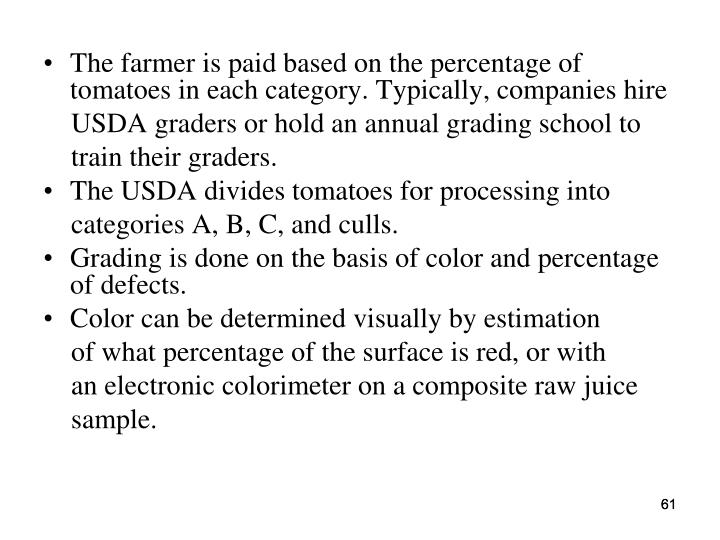 The farmer is paid based on the percentage of tomatoes in each category. Typically, companies hire