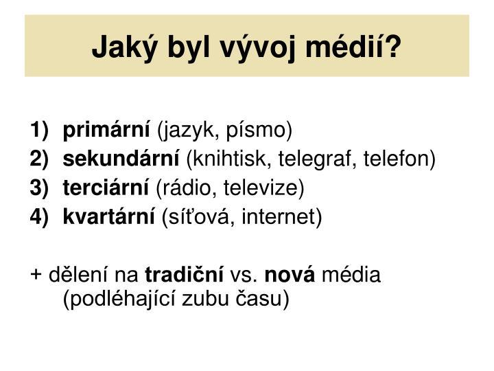 Jaký byl vývoj médií?