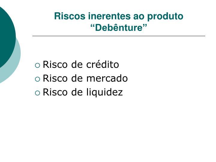 "Riscos inerentes ao produto  ""Debênture"""