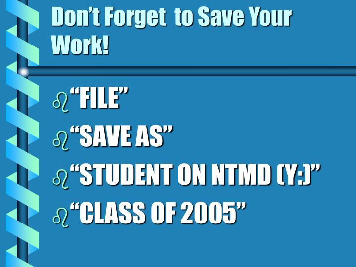 Don't Forget  to Save Your Work!
