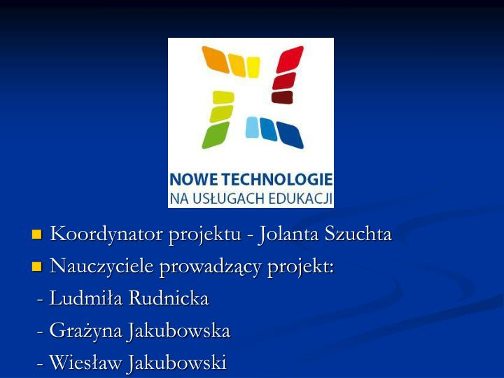 Koordynator projektu - Jolanta Szuchta