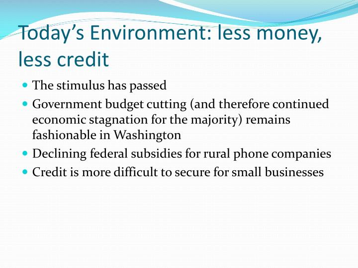 Today's Environment: less money, less credit