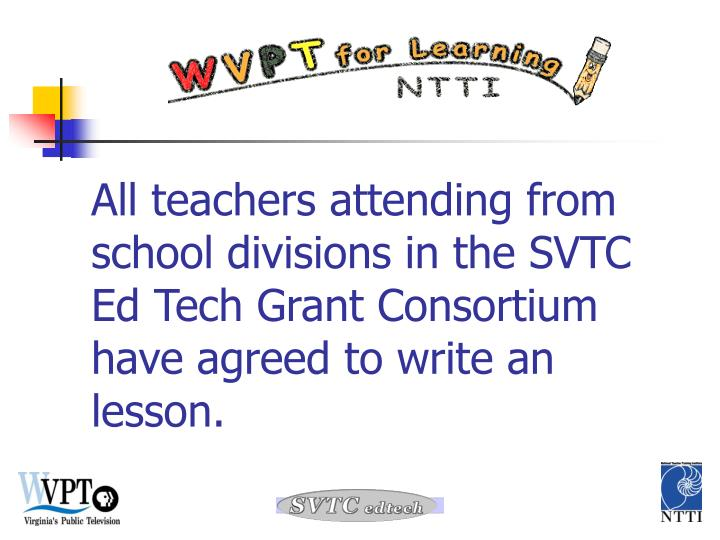 All teachers attending from school divisions in the SVTC Ed Tech Grant Consortium have agreed to wri...