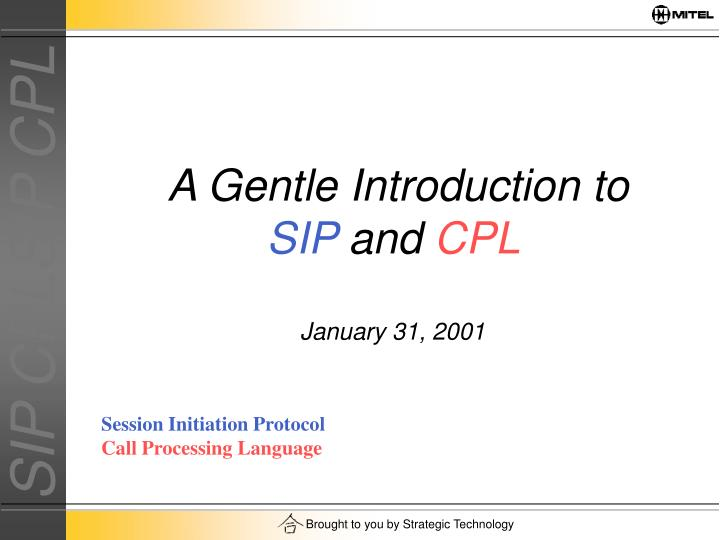 A gentle introduction to sip and cpl january 31 2001