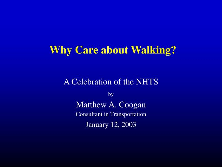 Why Care about Walking?