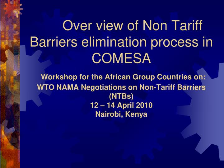 Over view of Non Tariff Barriers elimination process in COMESA