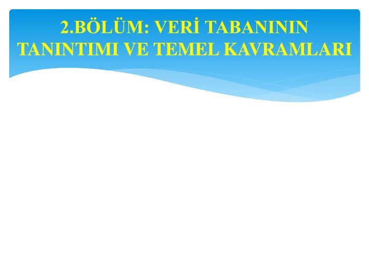 2.BÖLÜM: VERİ TABANININ TANINTIMI VE TEMEL KAVRAMLARI
