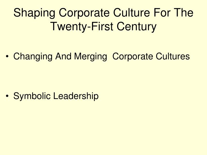 Shaping Corporate Culture For The Twenty-First Century