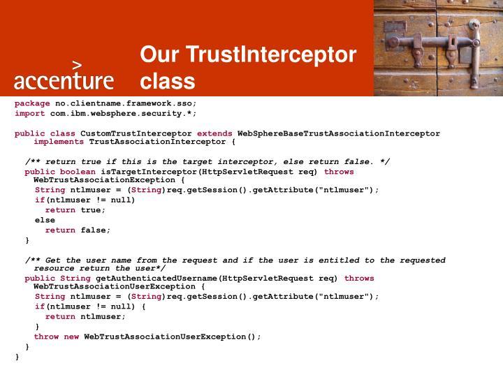 Our TrustInterceptor class
