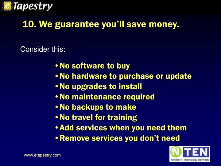 10. We guarantee you'll save money.