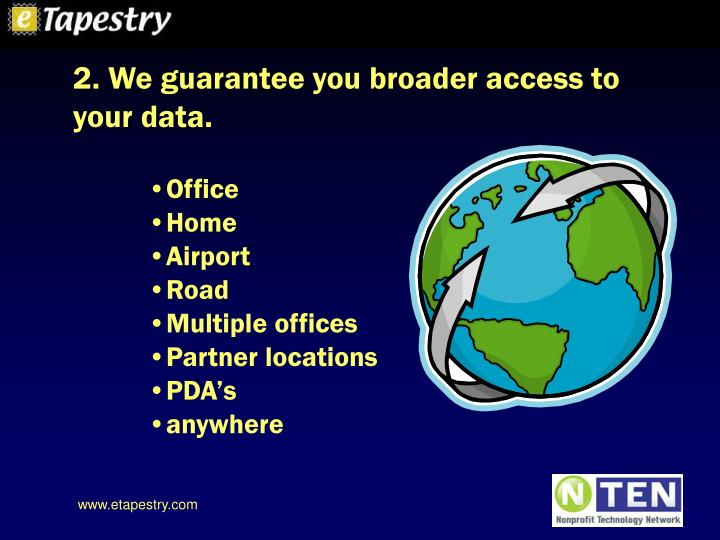 2. We guarantee you broader access to your data.