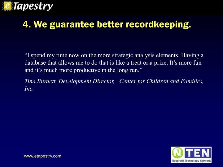4. We guarantee better recordkeeping.