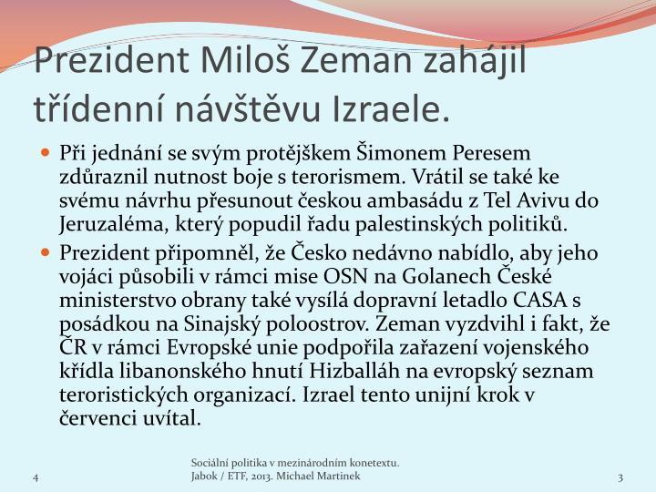 Prezident Miloš Zeman zahájil třídenní návštěvu Izraele.