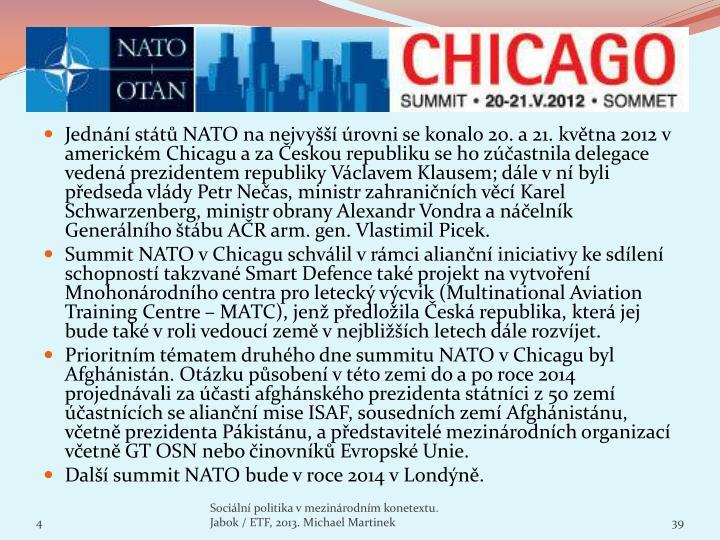Jednání států NATO na nejvyšší úrovni se konalo 20. a 21. května 2012 v americkém Chicagu a za Českou republiku se ho zúčastnila delegace vedená prezidentem republiky Václavem Klausem; dále v ní byli předseda vlády Petr Nečas, ministr zahraničních věcí Karel