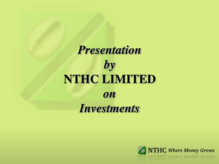 Presentation by nthc limited on investments