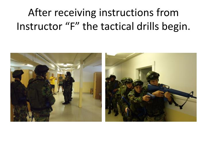 "After receiving instructions from Instructor ""F"" the tactical drills begin."