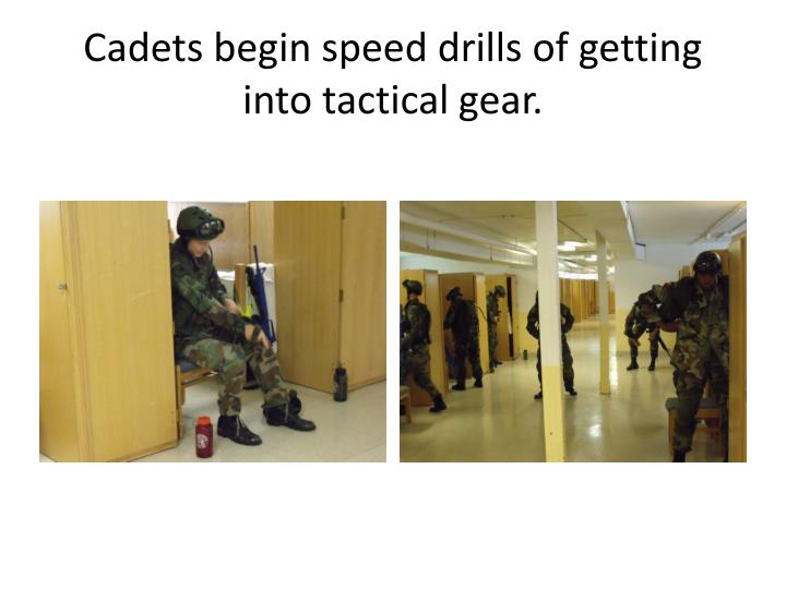 Cadets begin speed drills of getting into tactical gear.