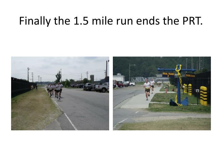 Finally the 1.5 mile run ends the PRT.