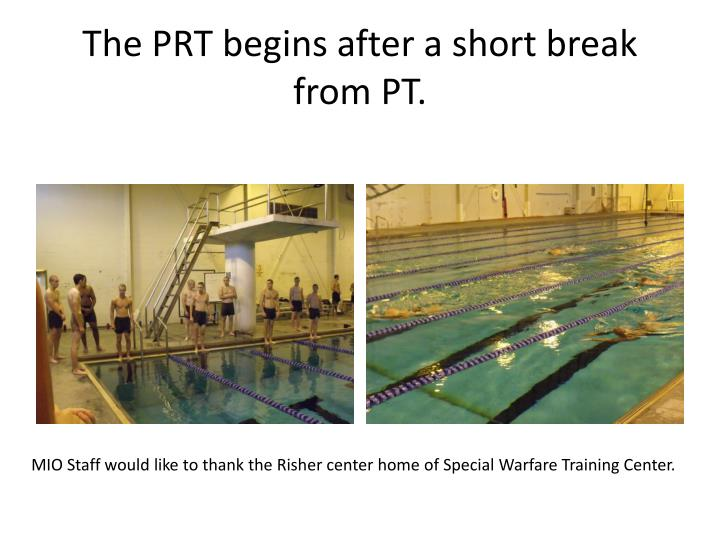 The PRT begins after a short break from PT.