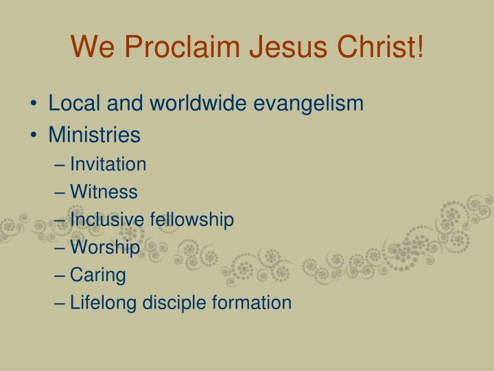 We Proclaim Jesus Christ!