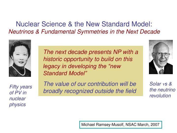Nuclear science the new standard model neutrinos fundamental symmetries in the next decade