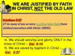 we are justified by faith in christ not the old law
