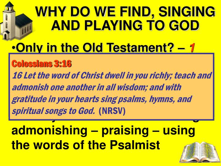 WHY DO WE FIND, SINGING AND PLAYING TO GOD
