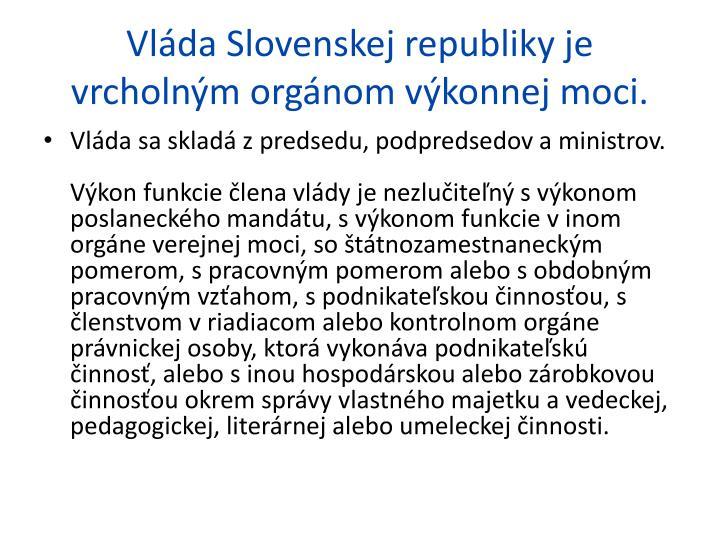 Vláda Slovenskej republiky je vrcholným orgánom výkonnej moci.