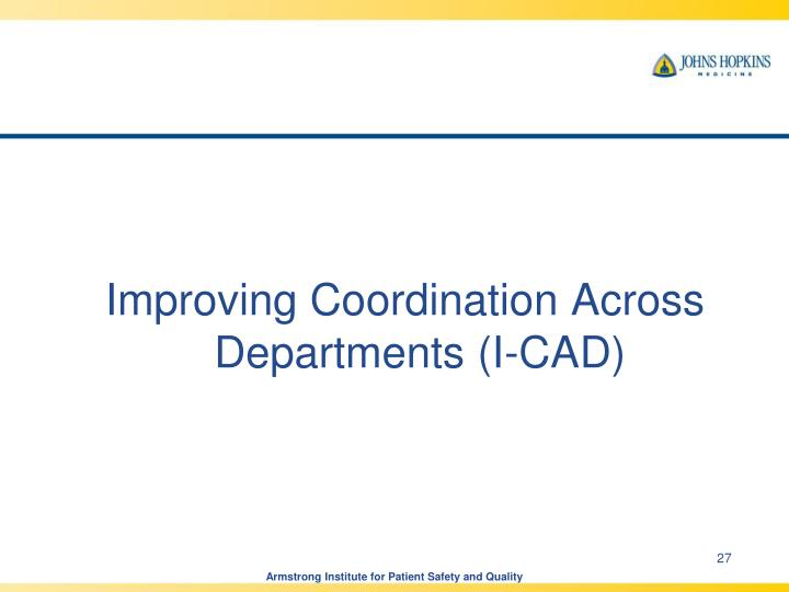 Improving Coordination Across Departments (I-CAD)