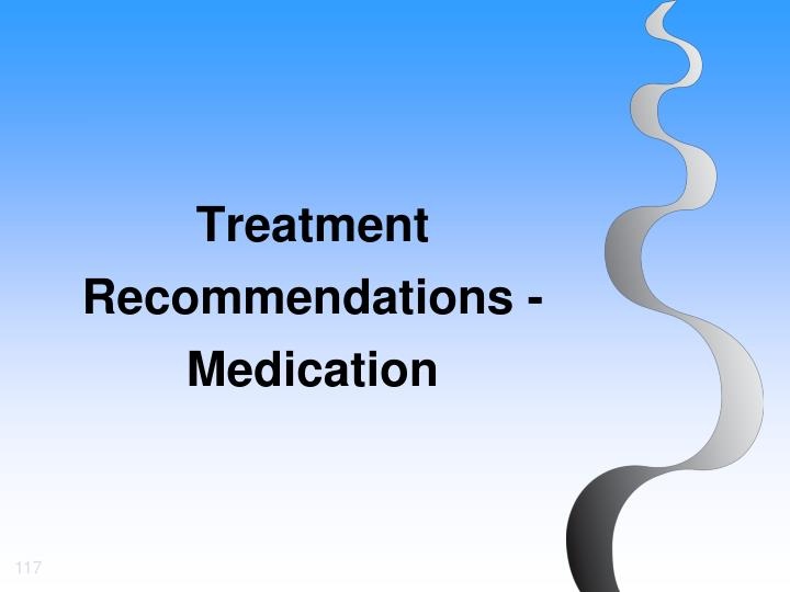 Treatment Recommendations - Medication