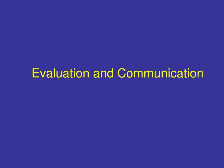 Evaluation and Communication