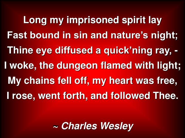 Long my imprisoned spirit lay